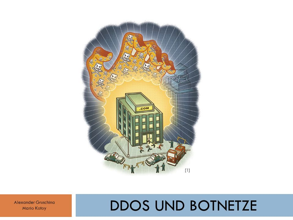 [1] DDoS und Botnetze Alexander Gruschina Mario Kotoy